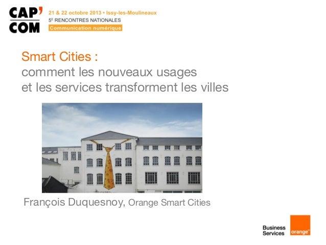 Smart Cities : comment les nouveaux usages et les services transforment les villes  François Duquesnoy, Orange Smart Citie...