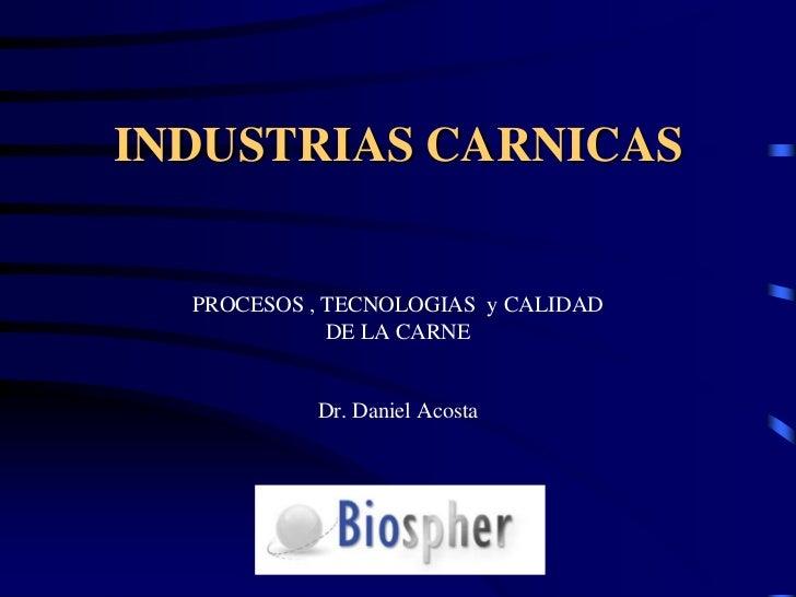 BIOSPHER INTERNACIONAL<br />INDUSTRIAS CARNICAS<br />PROCESOS , TECNOLOGIAS  y CALIDAD<br />DE LA CARNE<br />Dr. Daniel Ac...