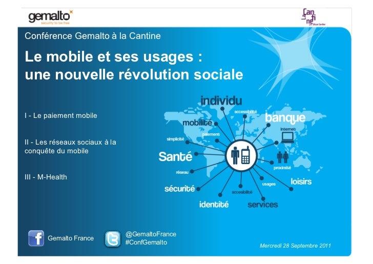 Conférence Gemalto à la CantineLe mobile et ses usages :une nouvelle révolution socialeI - Le paiement mobileII - Les rése...