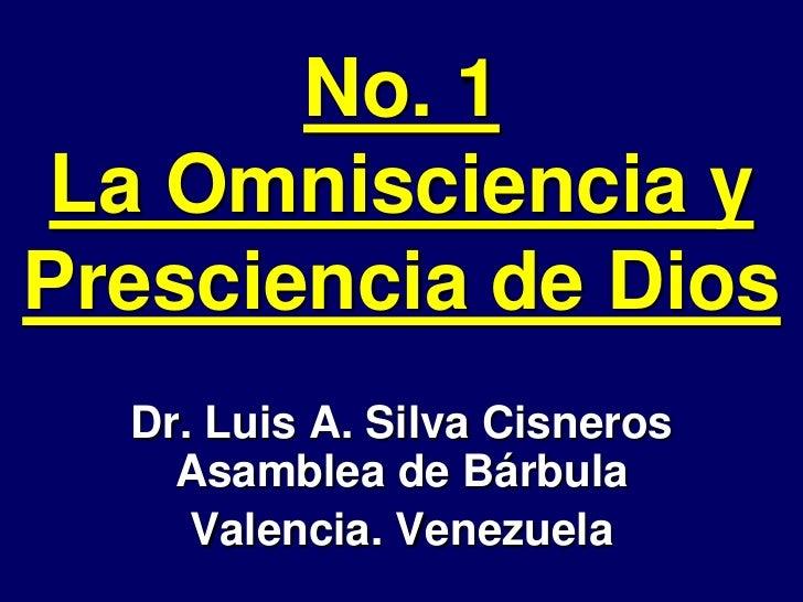 No. 1La Omnisciencia yPresciencia de Dios  Dr. Luis A. Silva Cisneros    Asamblea de Bárbula     Valencia. Venezuela