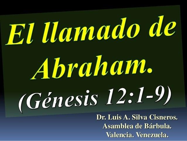 CONF. EL LLAMAMIENTO DE ABRAHAM EN GÉNESIS 12.1-9, Y EN OTRAS ESCRITURAS. (GN. 12A)