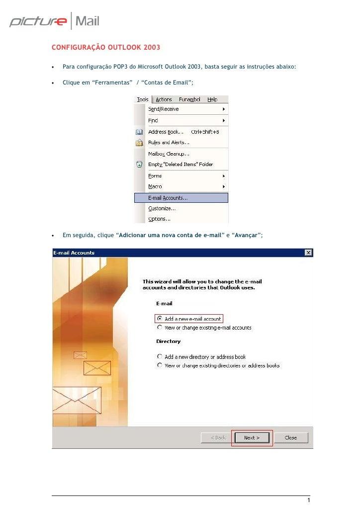 CONFIGURAÇÃO OUTLOOK 2003  •   Para configuração POP3 do Microsoft Outlook 2003, basta seguir as instruções abaixo:  •   C...