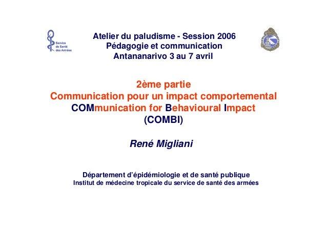 2ème partieCommunication pour un impact comportementalCOMmunication for Behavioural Impact(COMBI)René MiglianiAtelier du p...