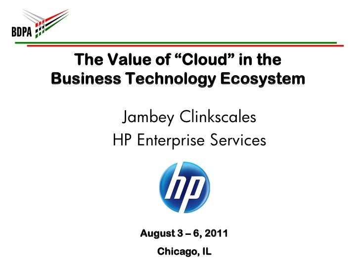 """The Value of """"Cloud"""" in theBusiness Technology Ecosystem        Jambey Clinkscales       HP Enterprise Services          A..."""