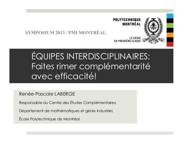 ÉQUIPES INTERDISCIPLINAIRES: Faites rimer complémentarité avec efficacité! Renée-Pascale LABERGE Responsable du Centre des...