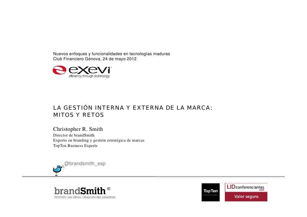 Nuevos enfoques y funcionalidades en tecnologías madurasClub Financiero Génova, 24 de mayo 2012LA GESTIÓN INTERNA Y EXTERN...