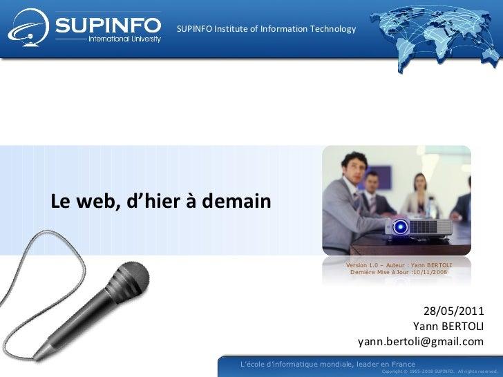 Le web, d'hier à demain 28/05/2011 Yann BERTOLI [email_address]