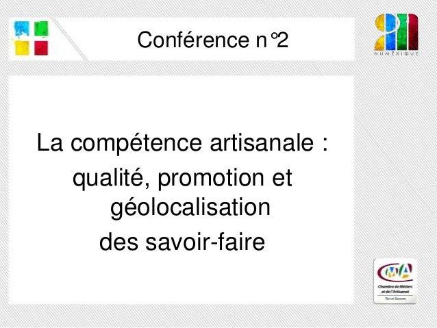 Conférence n°2La compétence artisanale :   qualité, promotion et      géolocalisation     des savoir-faire