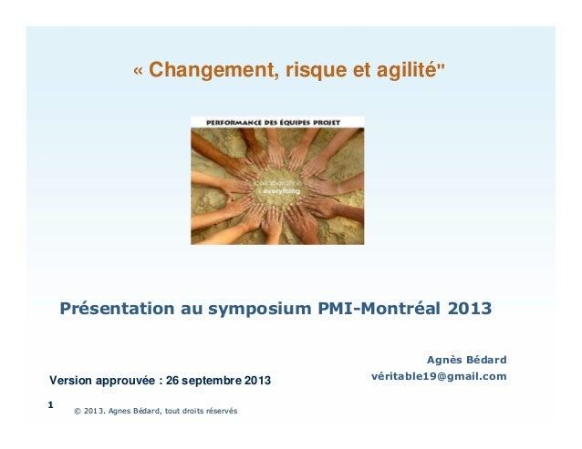 """« Changement, risque et agilité""""  Présentation au symposium PMI-Montréal 2013 Agnès Bédard  Version approuvée : 26 septemb..."""