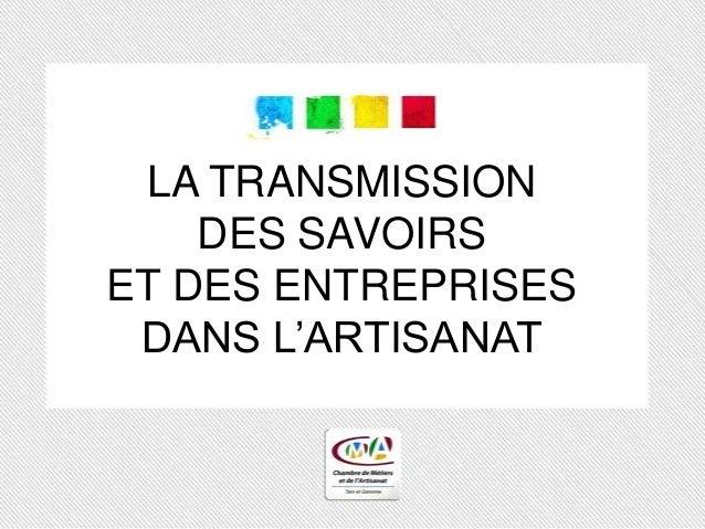 LA TRANSMISSION    DES SAVOIRSET DES ENTREPRISES DANS L'ARTISANAT