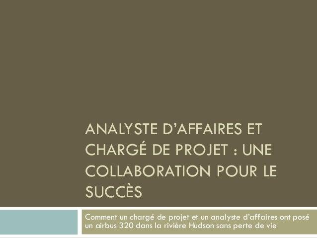 ANALYSTE D'AFFAIRES ET CHARGÉ DE PROJET : UNE COLLABORATION POUR LE SUCCÈS Comment un chargé de projet et un analyste d'af...