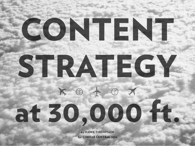 CONTENT STRATEGY at 30,000 ft. for CONFAB CENTRAL 2014 by HAWK THOMPSON Icons: Stephen McKarney + Anthony Lui (The Noun Pr...