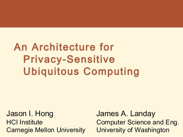 An Architecture for Privacy-Sensitive Ubiquitous Computing at Mobisys 2004
