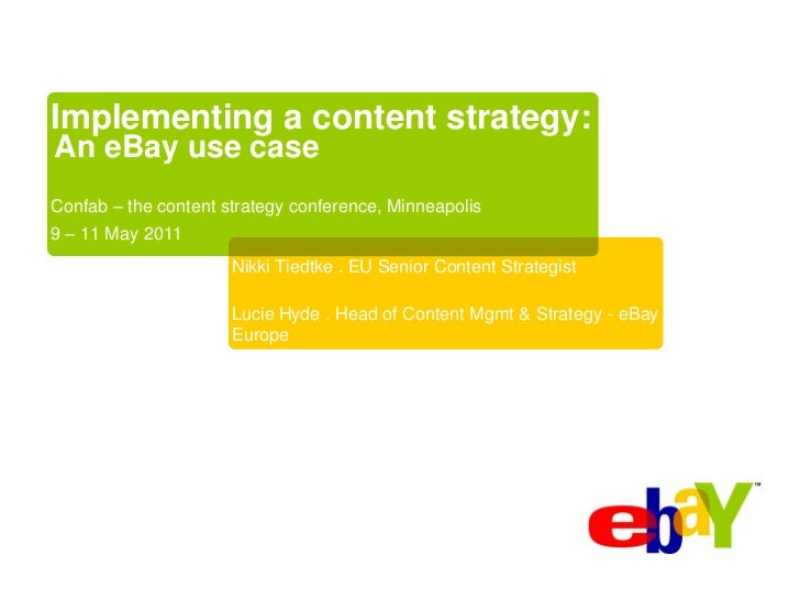 Implementing a content strategy:An eBay use caseConfab – the content strategy conference, Minneapolis9 – 11 May 2011      ...
