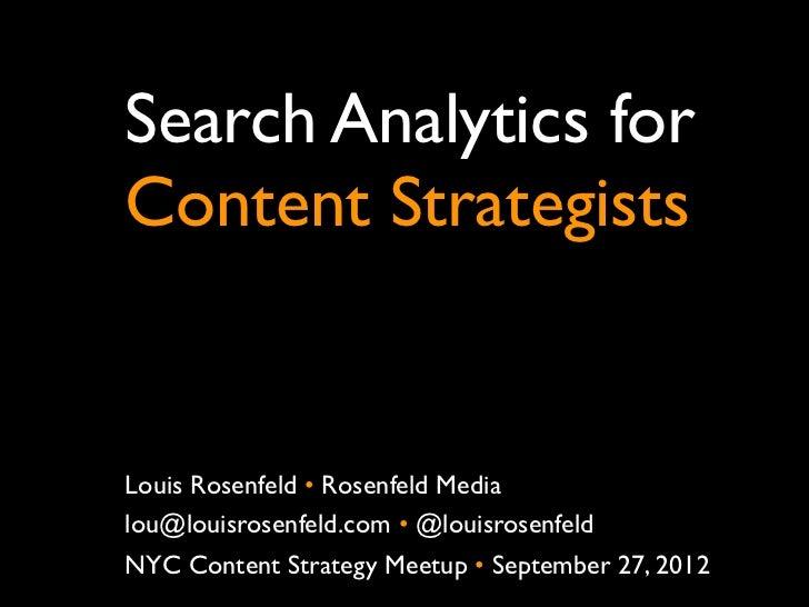 Search Analytics forContent StrategistsLouis Rosenfeld •Rosenfeld Medialou@louisrosenfeld.com •@louisrosenfeldNYC Conten...