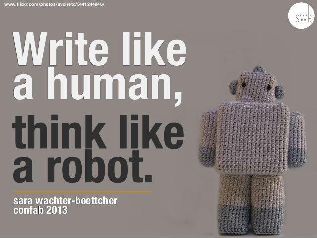 Write likea human,think likea robot.sara wachter-boettcherconfab 2013www.flickr.com/photos/avoiretc/3441244946/