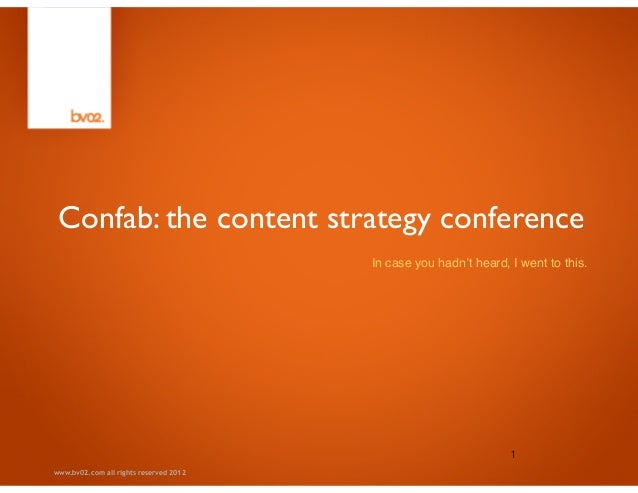 www.bv02.com all rights reserved 2012Confab: the content strategy conferenceIn case you hadn't heard, I went to this.1