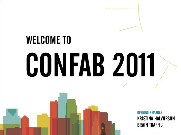 WELCOME TOCONFAB 2011             OPENING REMARKS             KRISTINA HALVORSON             BRAIN TRAFFIC