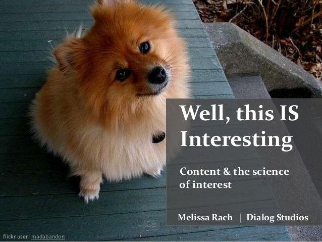 Well, this ISInterestingContent & the scienceof interestMelissa Rach | Dialog Studiosflickr user: madabandon