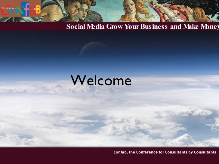 Social Media Grow Your Business and Make Money Confab, the Conference for Consultants by Consultants Welcome 32nd Annual 2...