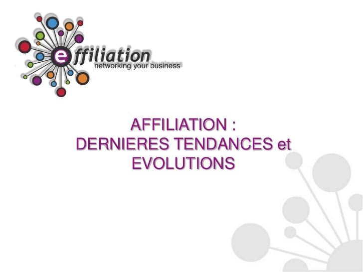 AFFILIATION :<br />DERNIERES TENDANCES et EVOLUTIONS<br />