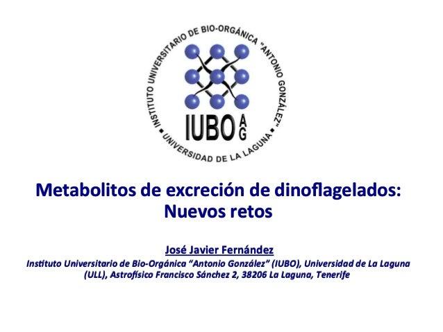 Metabolitos  de  excreción  de  dinoflagelados:   Nuevos  retos        José  Javier  Fernández    ...