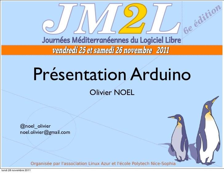 Présentation Arduino                                       Olivier NOEL              @noel_olivier              noel.olivi...