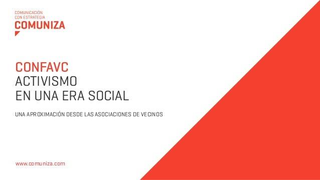 CONFAVCACTIVISMOEN UNA ERA SOCIALUNA APROXIMACIÓN DESDE LAS ASOCIACIONES DE VECINOSwww.comuniza.com