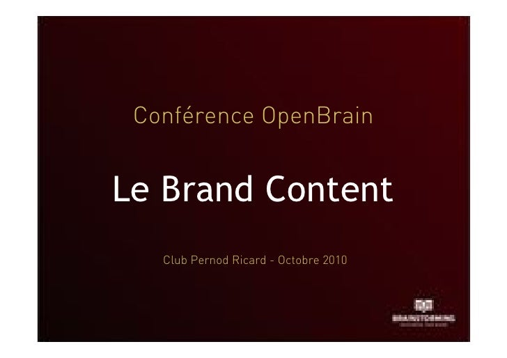 Conférence OpenBrain   Le Brand Content    Club Pernod Ricard - Octobre 2010