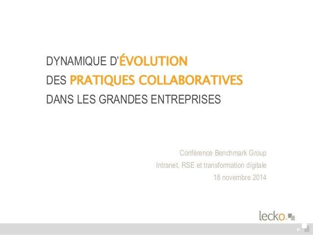 DYNAMIQUE D'ÉVOLUTION  DES PRATIQUES COLLABORATIVES  DANS LES GRANDES ENTREPRISES  Conférence Benchmark Group  Intranet, R...