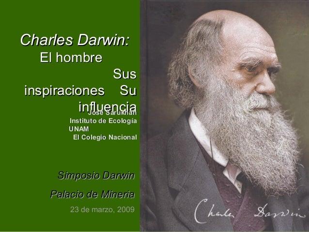 Charles Darwin:Charles Darwin: El hombreEl hombre SusSus inspiraciones Suinspiraciones Su influenciainfluencia Simposio Da...