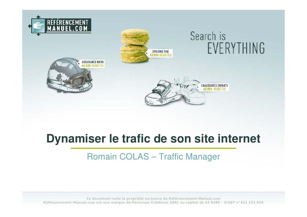 Dynamiser le trafic de son site internet                      Romain COLAS – Traffic Manager                        Ce doc...