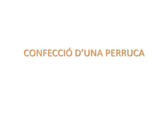 CONFECCIÓ D'UNA PERRUCA