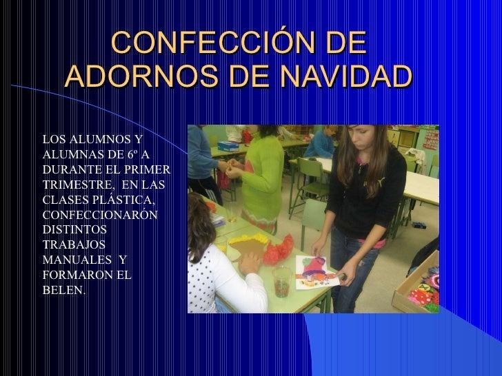 CONFECCIÓN DE ADORNOS DE NAVIDAD LOS ALUMNOS Y ALUMNAS DE 6º A DURANTE EL PRIMER TRIMESTRE,  EN LAS CLASES PLÁSTICA, CONFE...