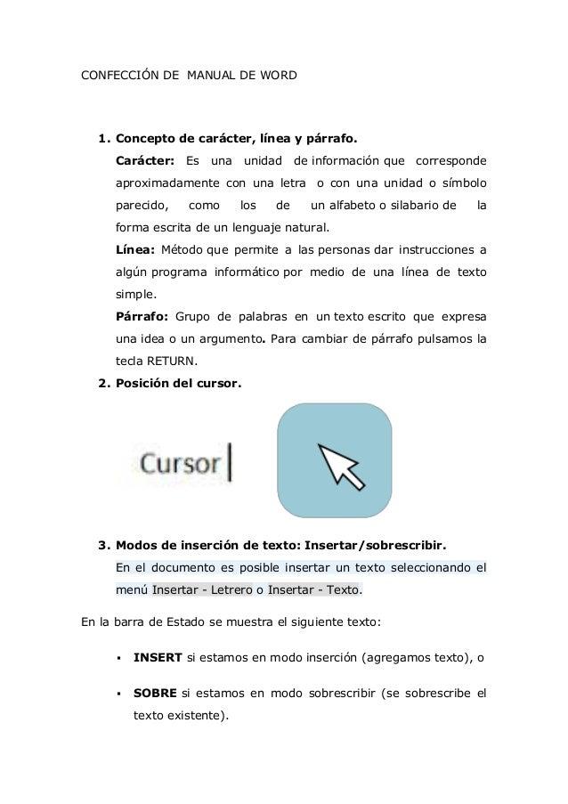 CONFECCIÓN DE MANUAL DE WORD 1. Concepto de carácter, línea y párrafo. Carácter: Es una unidad de información que correspo...