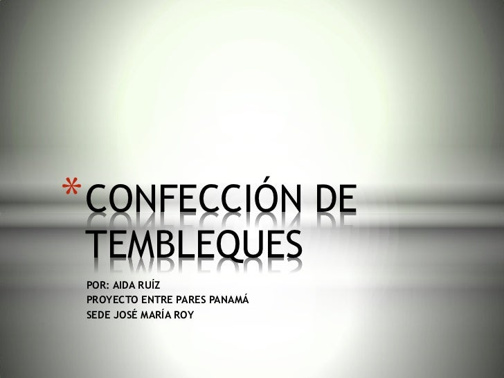 * CONFECCIÓN DE TEMBLEQUES POR: AIDA RUÍZ PROYECTO ENTRE PARES PANAMÁ SEDE JOSÉ MARÍA ROY