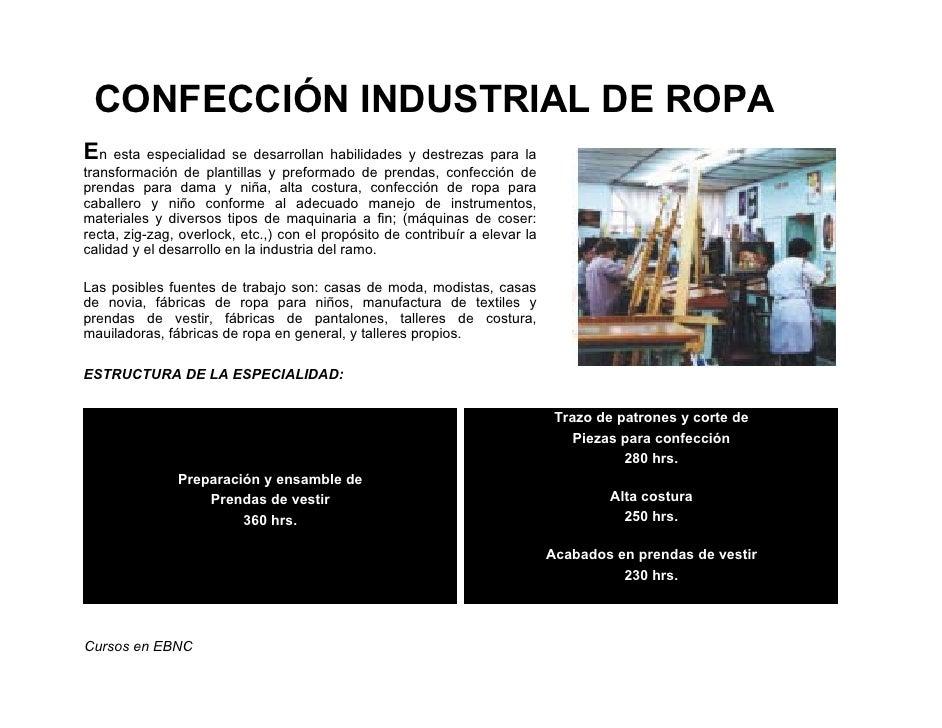 CONFECCIÓN INDUSTRIAL DE ROPAEn esta especialidad se desarrollan habilidades y destrezas para latransformación de plantill...