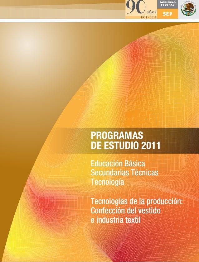 PROGRAMASDE ESTUDIO 2011Educación BásicaSecundarias TécnicasTecnologíaTecnologías de la producción:Confección del vestidoe...