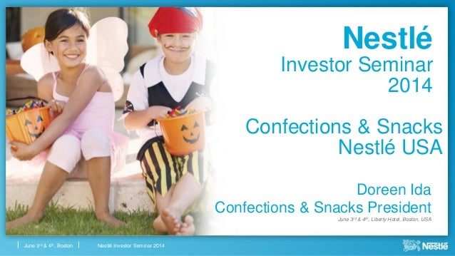 Nestlé Investor Seminar 2014June 3rd & 4th, Boston Nestlé Investor Seminar 2014 Doreen Ida Confections & Snacks President ...