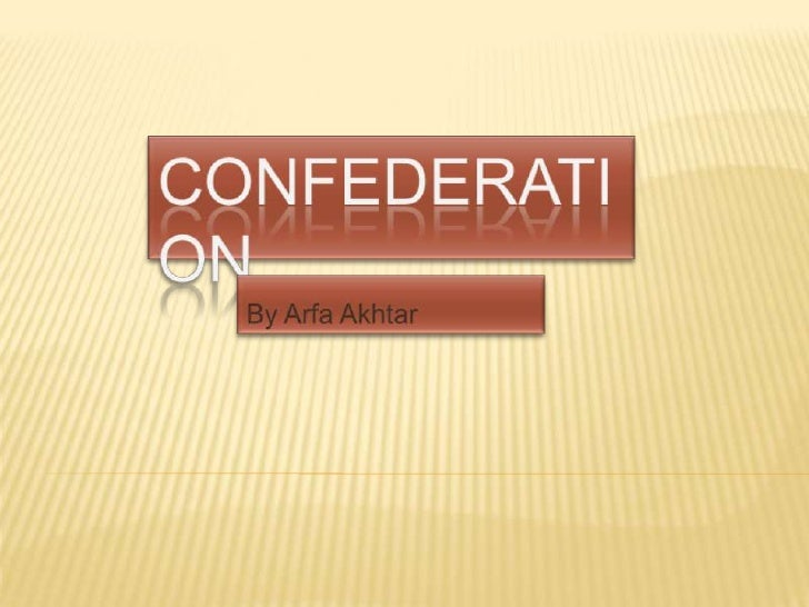 Confederation<br />By ArfaAkhtar<br />