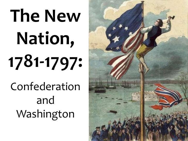 The New Nation, 1781-1797: Confederation and Washington