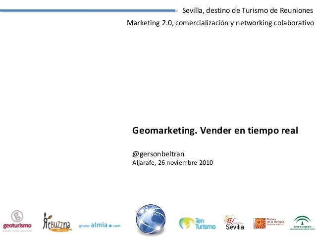Sevilla, destino de Turismo de Reuniones Marketing 2.0, comercialización y networking colaborativo Geomarketing. Vender en...