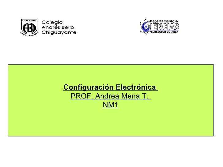 Configuración Electrónica PROF. Andrea Mena T.          NM1