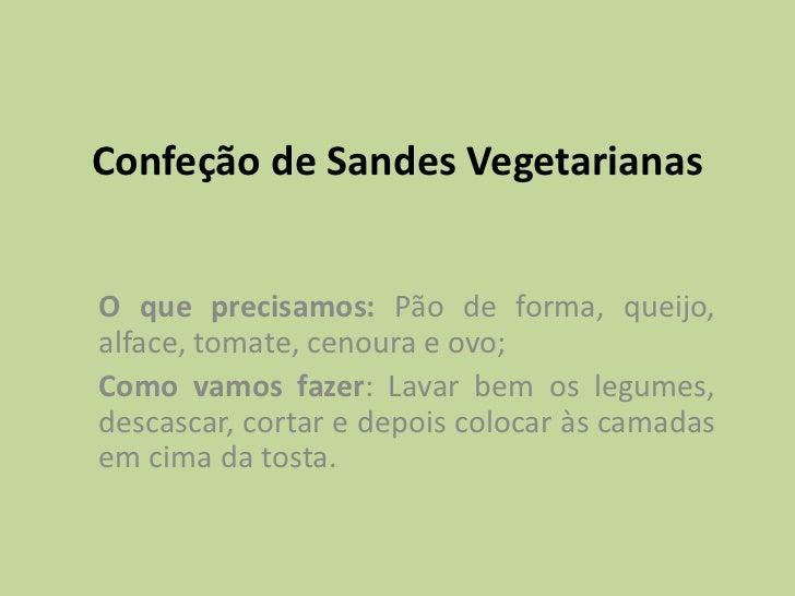 Confeção de Sandes VegetarianasO que precisamos: Pão de forma, queijo,alface, tomate, cenoura e ovo;Como vamos fazer: Lava...