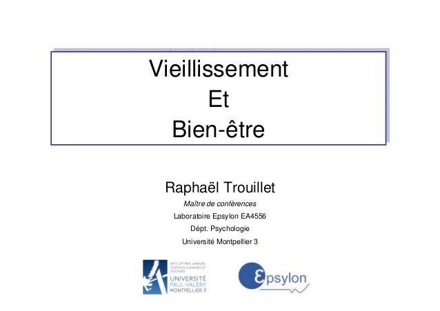 Raphaël Trouillet Maître de confèrences Laboratoire Epsylon EA4556 Dépt. Psychologie Université Montpellier 3 Vieillisseme...