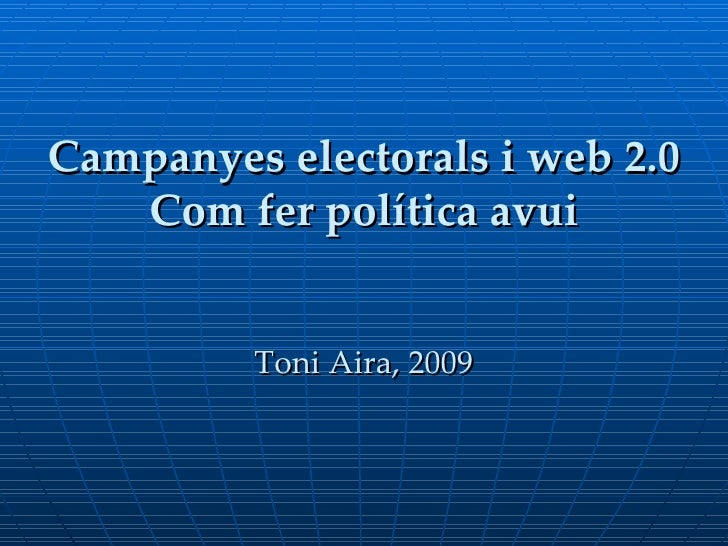 Campanyes electorals i web 2.0 Com fer política avui Toni Aira, 2009