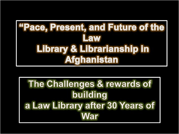 Pace, Present, and Future of the Law Library & Librarianship in Afghanistan