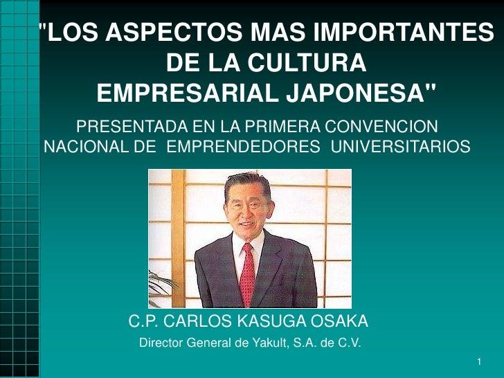 """""""LOS ASPECTOS MAS IMPORTANTES         DE LA CULTURA    EMPRESARIAL JAPONESA""""   PRESENTADA EN LA PRIMERA CONVENCIONNACIONAL..."""