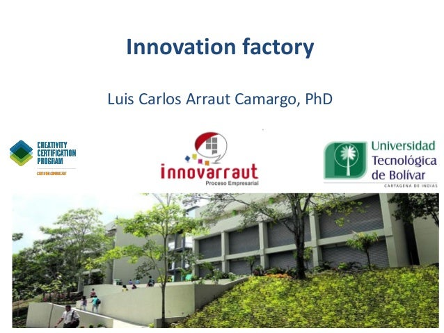 Innovation factory Luis Carlos Arraut Camargo, PhD
