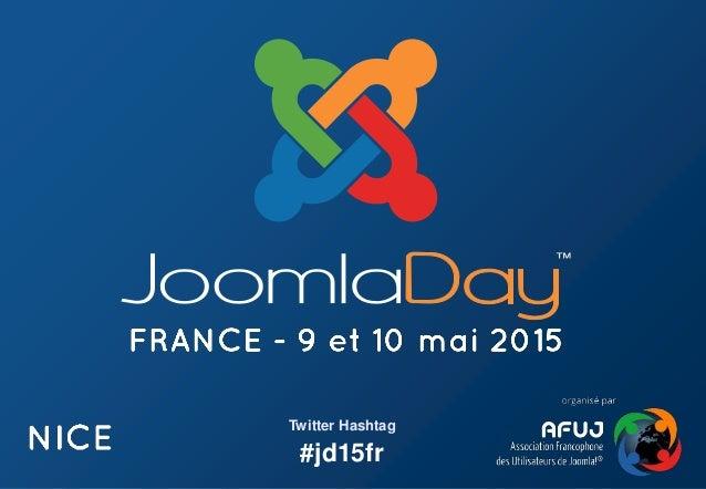 10 astuces pour se faciliter l'administration sous Joomla! Twitter Hashtag #jd15fr Twitter Hashtag #jd15fr